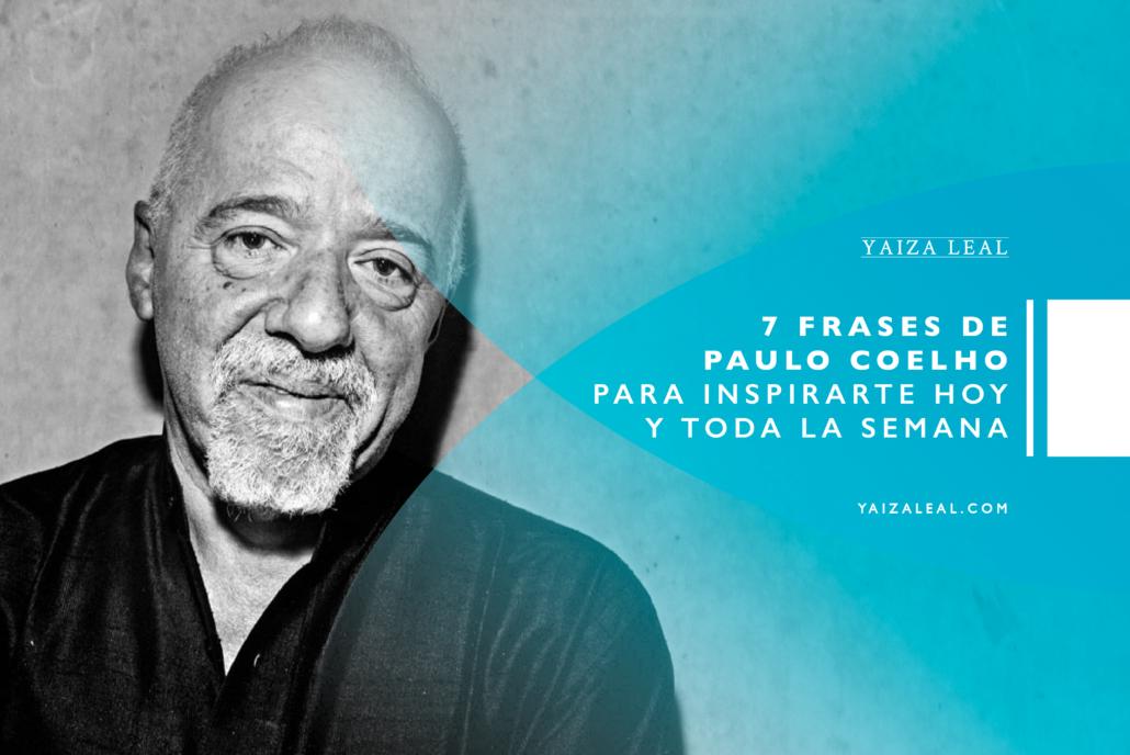 7 Frases De Paulo Cohelo Para Inspirarte Hoy Y Toda La Semana
