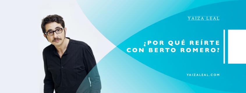 Por qué reírte con Berto Romero