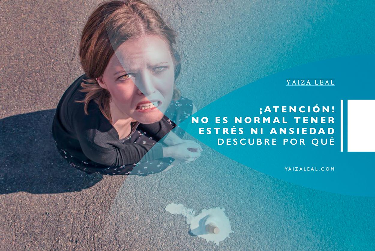 ¡ATENCIÓN! No es normal tener estrés ni ansiedad. Descubre por qué