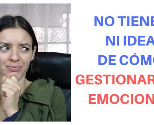 Ni idea como gestionar emociones